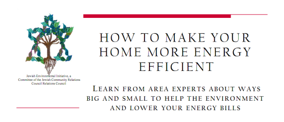 "Take the Scare out of Your Energy Bill! How To Make Your Home More Energy Efficient. Third in a Series of ""How To"" Workshops by the St. Louis Jewish Environmental Initiative"